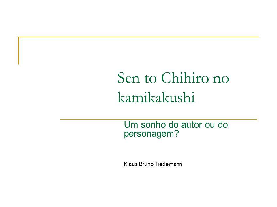 Sen to Chihiro no kamikakushi Um sonho do autor ou do personagem? Klaus Bruno Tiedemann