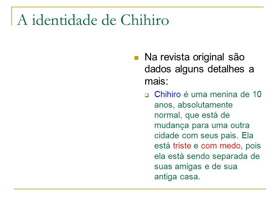 A identidade de Chihiro Na revista original são dados alguns detalhes a mais:  Chihiro é uma menina de 10 anos, absolutamente normal, que está de mud