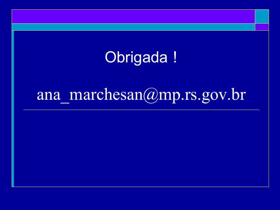 ana_marchesan@mp.rs.gov.br Obrigada !