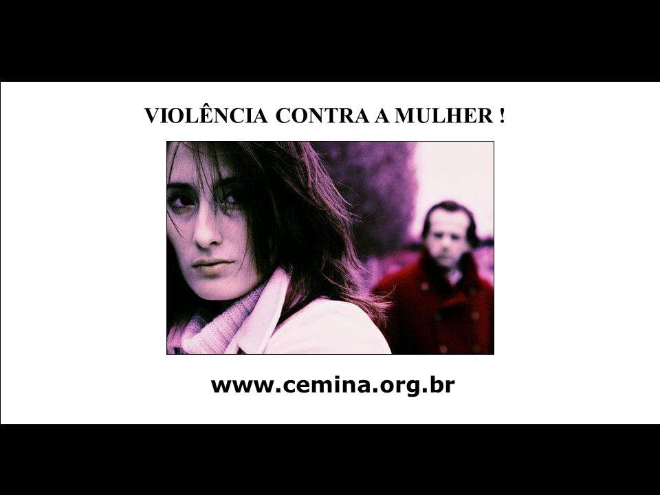 www.cemina.org.br VIOLÊNCIA CONTRA A MULHER !