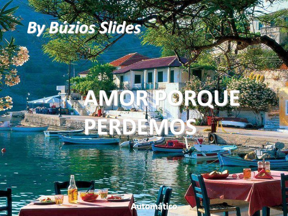 By Búzios Slides AMOR PORQUE PERDEMOS Automático