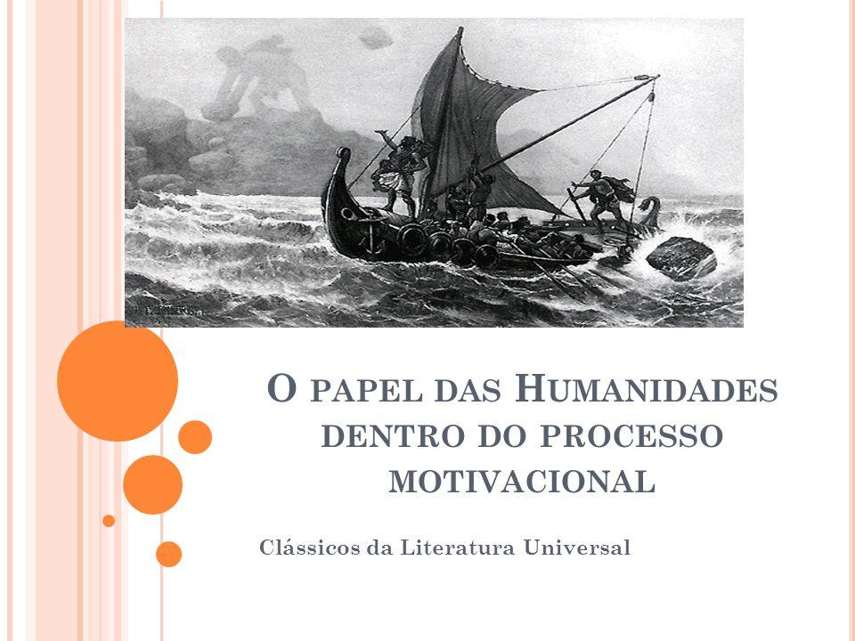 O PAPEL DAS H UMANIDADES DENTRO DO PROCESSO MOTIVACIONAL Clássicos da Literatura Universal