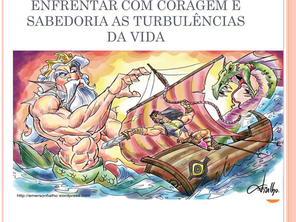 ENFRENTAR COM CORAGEM E SABEDORIA AS TURBULÊNCIAS DA VIDA