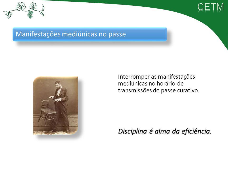 Manifestações mediúnicas no passe Interromper as manifestações mediúnicas no horário de transmissões do passe curativo. Disciplina é alma da eficiênci