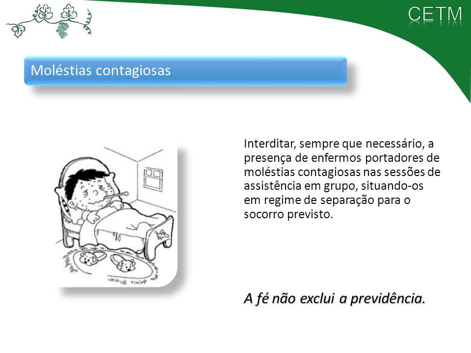 Moléstias contagiosas Interditar, sempre que necessário, a presença de enfermos portadores de moléstias contagiosas nas sessões de assistência em grup