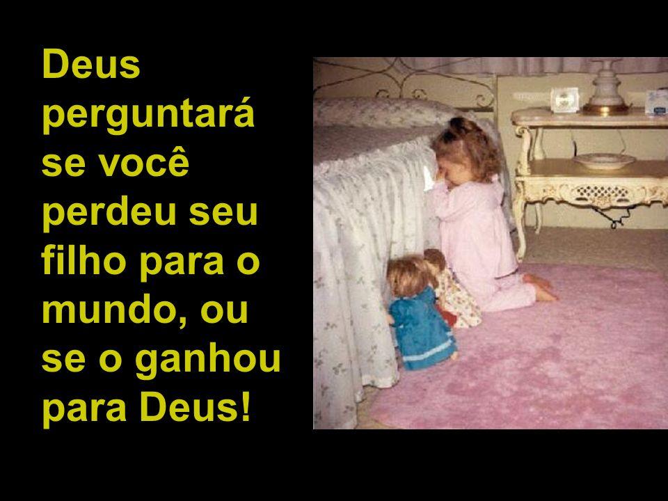 Deus quer saber se seu filho pode se espelhar em você!