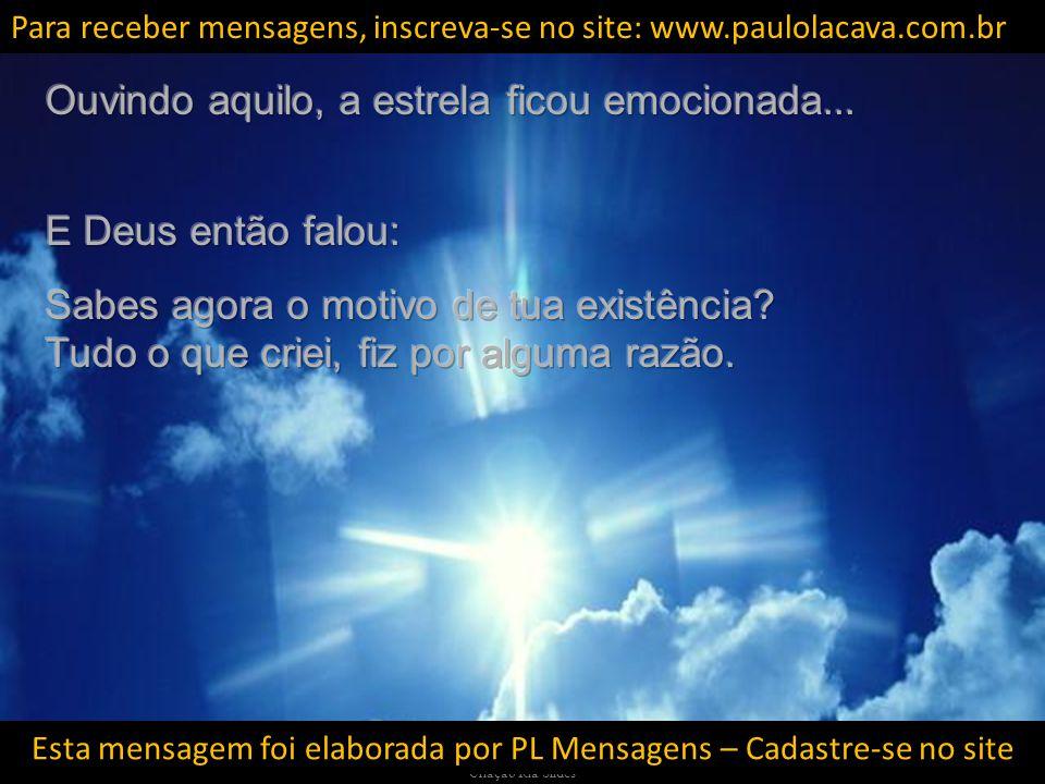Criação Ria Slides Esta mensagem foi elaborada por PL Mensagens – Cadastre-se no site Para receber mensagens, inscreva-se no site: www.paulolacava.com.br