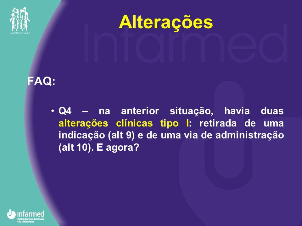 FAQ: Q4 – na anterior situação, havia duas alterações clínicas tipo I: retirada de uma indicação (alt 9) e de uma via de administração (alt 10).