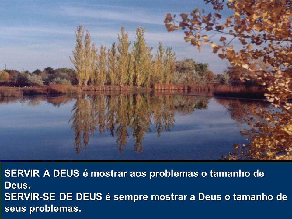SERVIR A DEUS é mostrar aos problemas o tamanho de Deus.