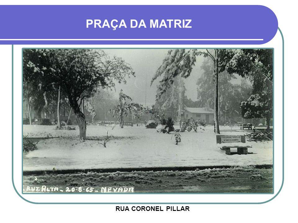 RUA CORONEL PILLAR PRAÇA DA MATRIZ