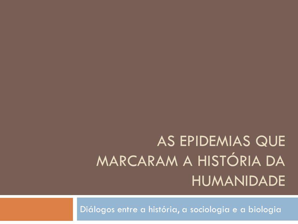 AS EPIDEMIAS QUE MARCARAM A HISTÓRIA DA HUMANIDADE Diálogos entre a história, a sociologia e a biologia