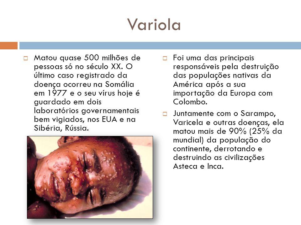 Variola  Matou quase 500 milhões de pessoas só no século XX. O último caso registrado da doença ocorreu na Somália em 1977 e o seu vírus hoje é guard