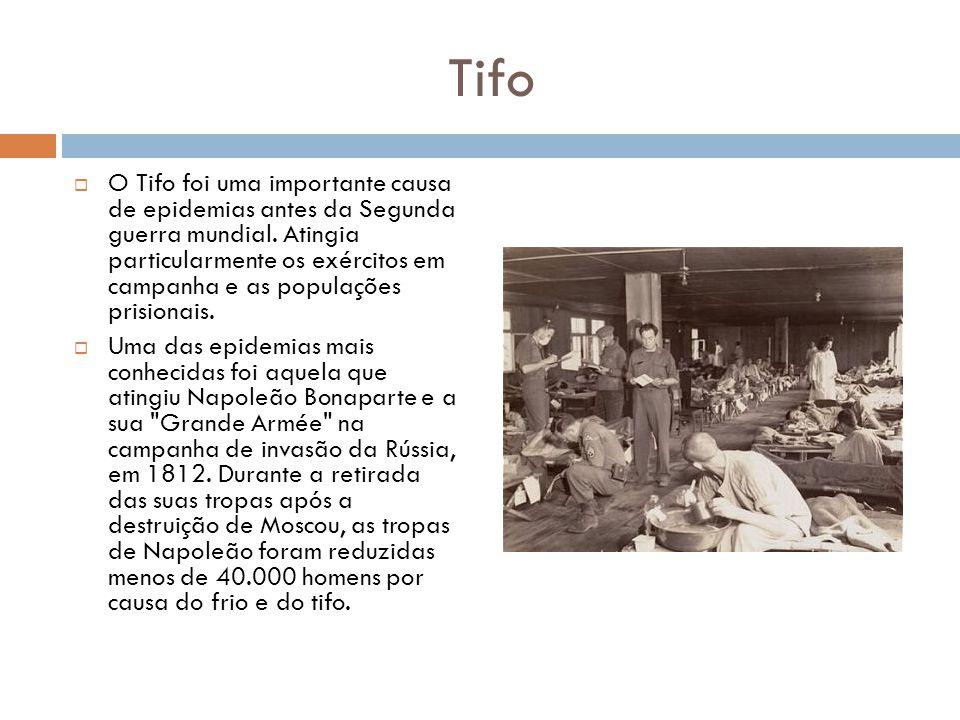 Tifo  O Tifo foi uma importante causa de epidemias antes da Segunda guerra mundial. Atingia particularmente os exércitos em campanha e as populações