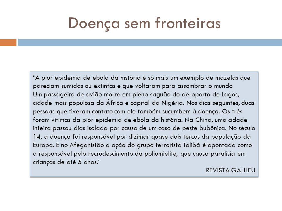 """Doença sem fronteiras """"A pior epidemia de ebola da história é só mais um exemplo de mazelas que pareciam sumidas ou extintas e que voltaram para assom"""