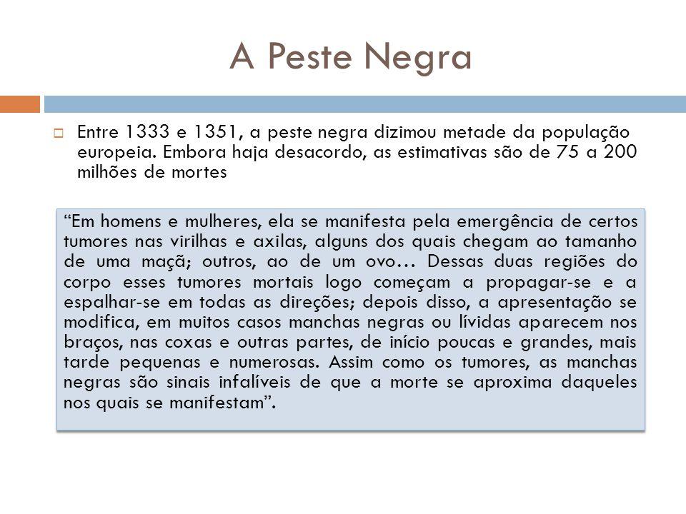A Peste Negra  Entre 1333 e 1351, a peste negra dizimou metade da população europeia. Embora haja desacordo, as estimativas são de 75 a 200 milhões d