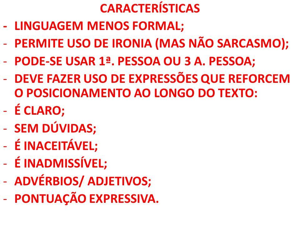 CARACTERÍSTICAS -LINGUAGEM MENOS FORMAL; -PERMITE USO DE IRONIA (MAS NÃO SARCASMO); -PODE-SE USAR 1ª. PESSOA OU 3 A. PESSOA; -DEVE FAZER USO DE EXPRES