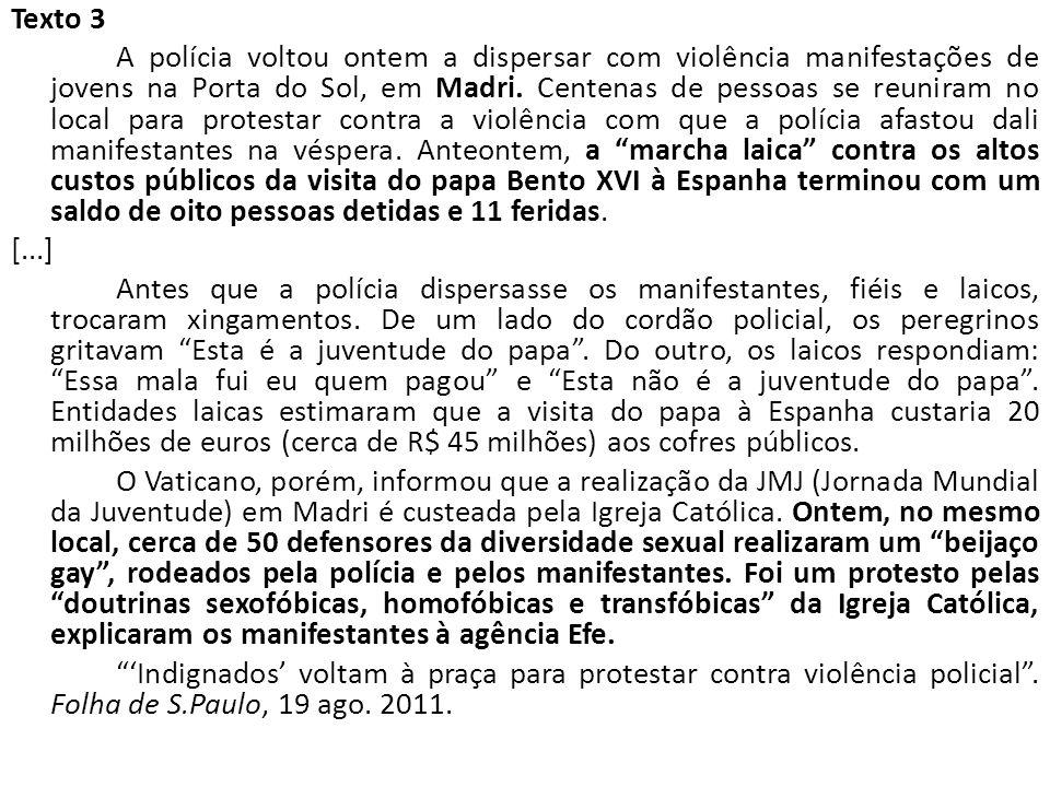Texto 3 A polícia voltou ontem a dispersar com violência manifestações de jovens na Porta do Sol, em Madri. Centenas de pessoas se reuniram no local p