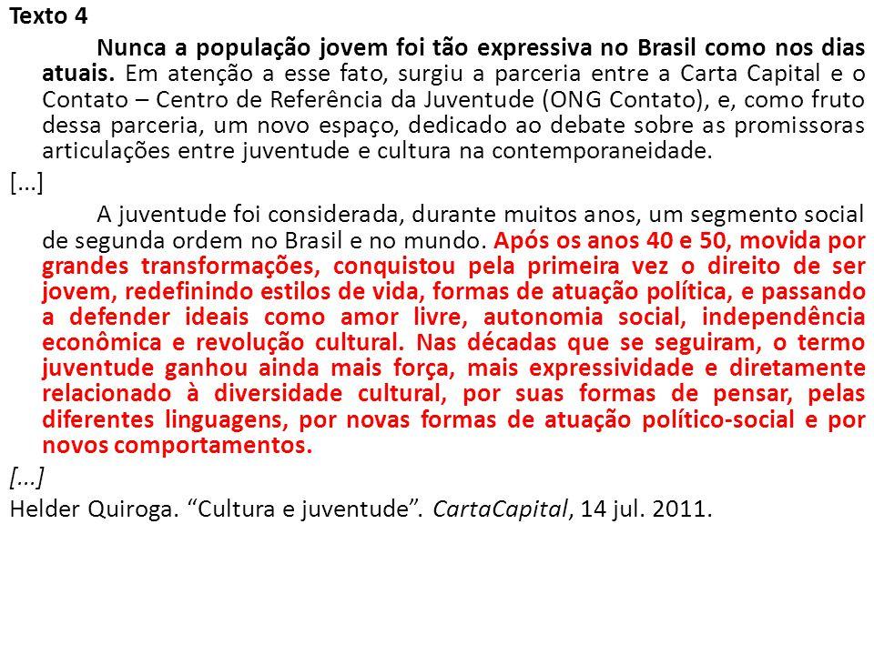 Texto 4 Nunca a população jovem foi tão expressiva no Brasil como nos dias atuais. Em atenção a esse fato, surgiu a parceria entre a Carta Capital e o