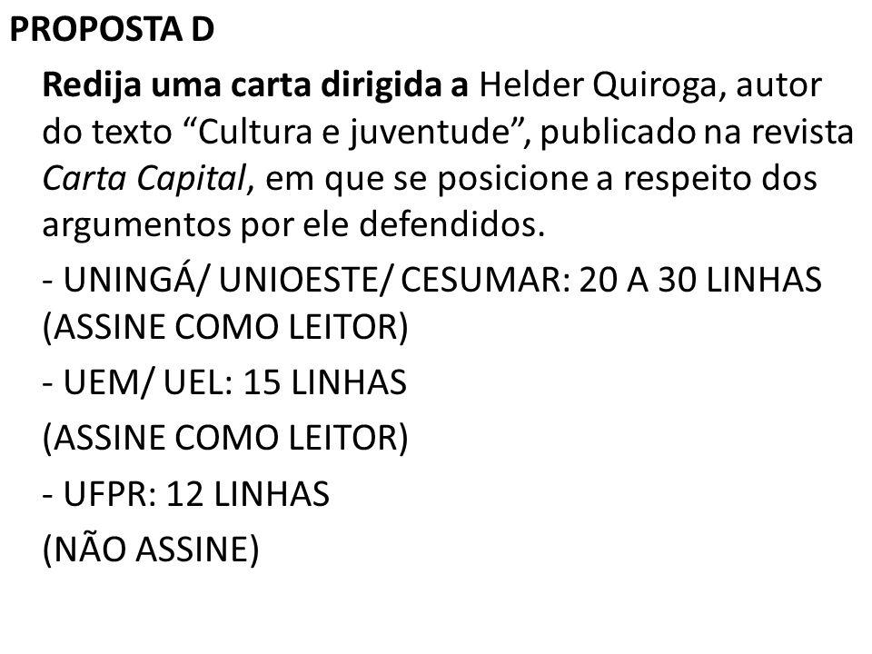 """PROPOSTA D Redija uma carta dirigida a Helder Quiroga, autor do texto """"Cultura e juventude"""", publicado na revista Carta Capital, em que se posicione a"""
