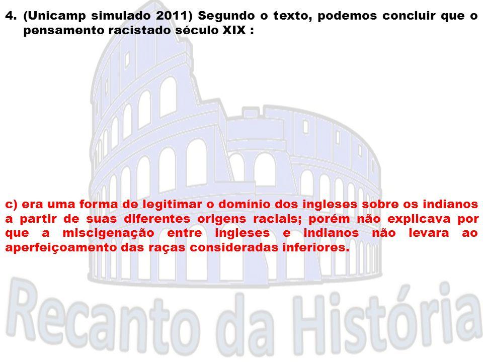 4.(Unicamp simulado 2011) Segundo o texto, podemos concluir que o pensamento racistado século XIX : c) era uma forma de legitimar o domínio dos ingles
