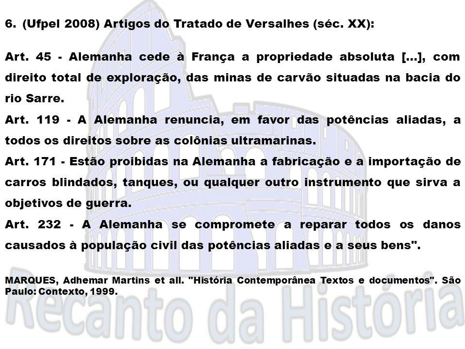 6.(Ufpel 2008) Artigos do Tratado de Versalhes (séc. XX): Art. 45 - Alemanha cede à França a propriedade absoluta [...], com direito total de exploraç