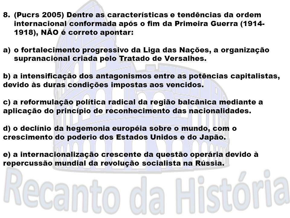 8.(Pucrs 2005) Dentre as características e tendências da ordem internacional conformada após o fim da Primeira Guerra (1914- 1918), NÃO é correto apon