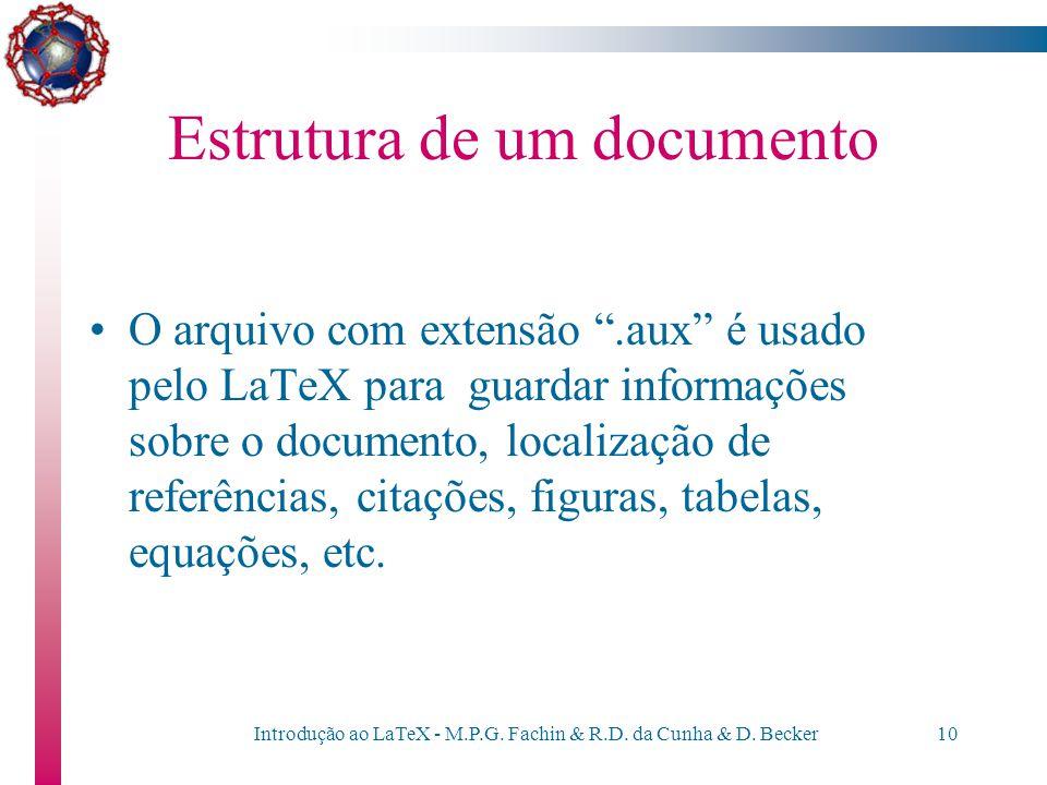 """Introdução ao LaTeX - M.P.G. Fachin & R.D. da Cunha & D. Becker9 Estrutura de um documento Ao se executar o LaTeX sobre um documento """".tex"""", ele produ"""