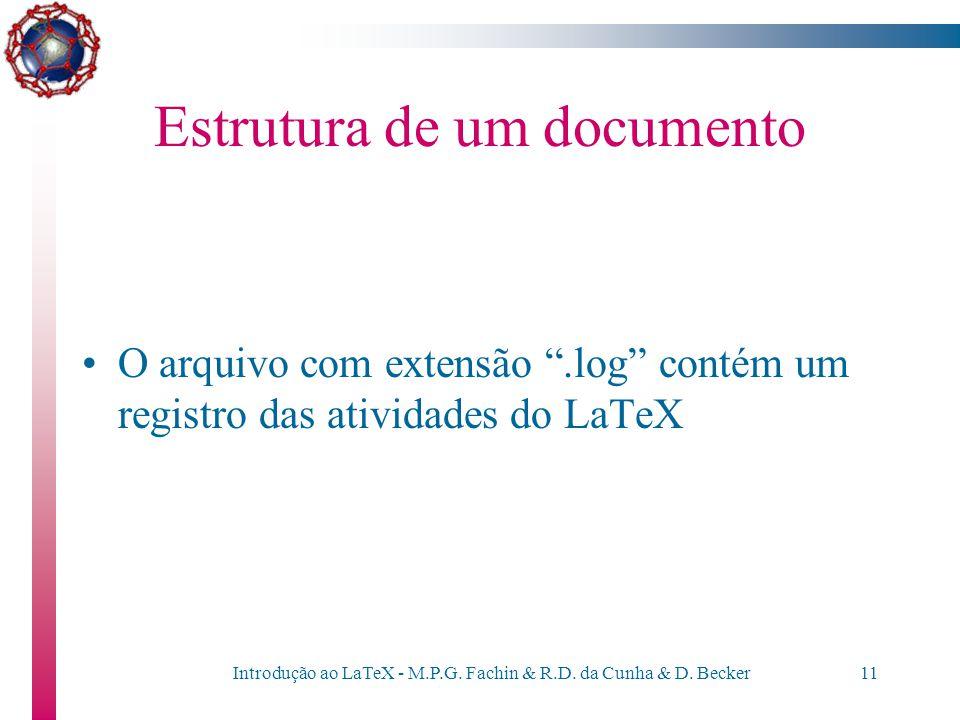 """Introdução ao LaTeX - M.P.G. Fachin & R.D. da Cunha & D. Becker10 Estrutura de um documento O arquivo com extensão """".aux"""" é usado pelo LaTeX para guar"""