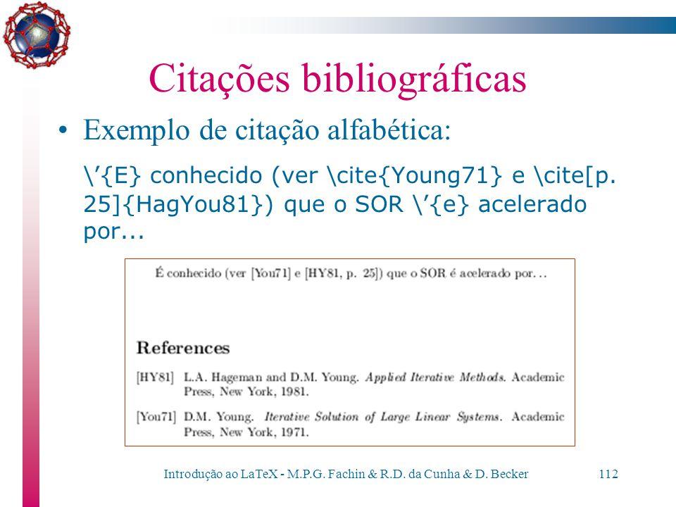 Introdução ao LaTeX - M.P.G. Fachin & R.D. da Cunha & D. Becker111 Citações bibliográficas Exemplo de referência alfabética: \begin{thebibliography}{Y