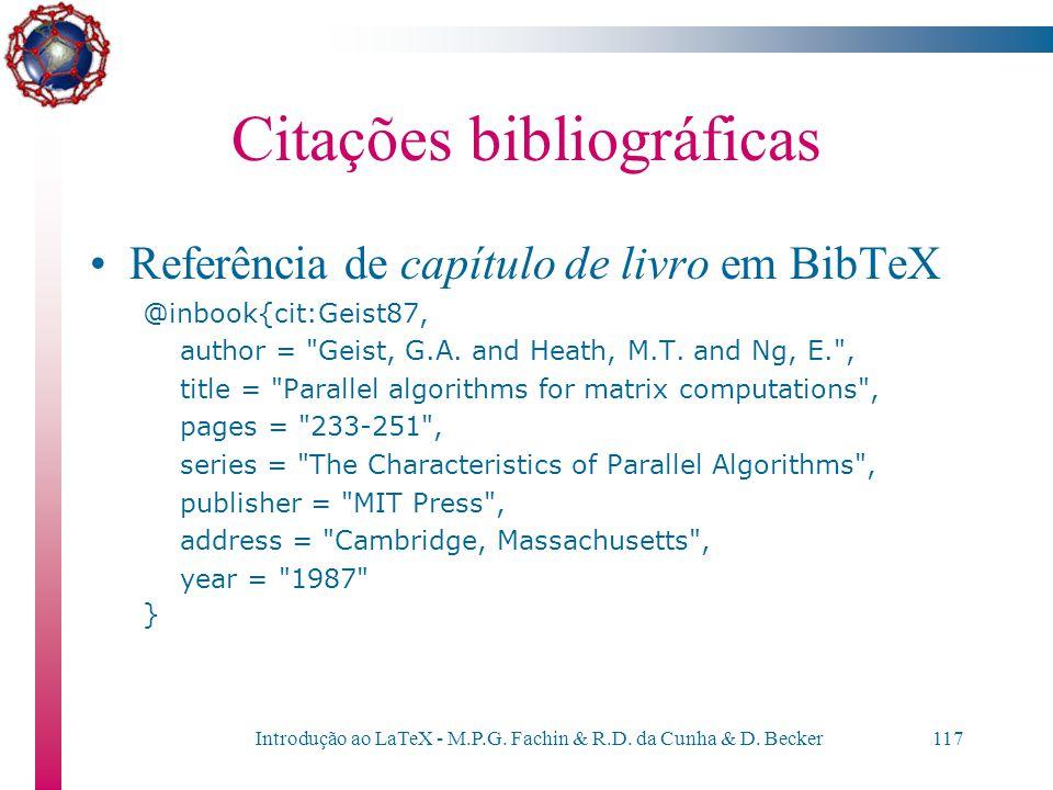 Introdução ao LaTeX - M.P.G. Fachin & R.D. da Cunha & D. Becker116 Citações bibliográficas Referência de livro em BibTeX @book{cit:Young81, author =