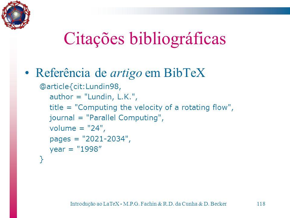 Introdução ao LaTeX - M.P.G. Fachin & R.D. da Cunha & D. Becker117 Citações bibliográficas Referência de capítulo de livro em BibTeX @inbook{cit:Geist