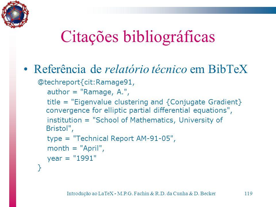 Introdução ao LaTeX - M.P.G. Fachin & R.D. da Cunha & D. Becker118 Citações bibliográficas Referência de artigo em BibTeX @article{cit:Lundin98, autho