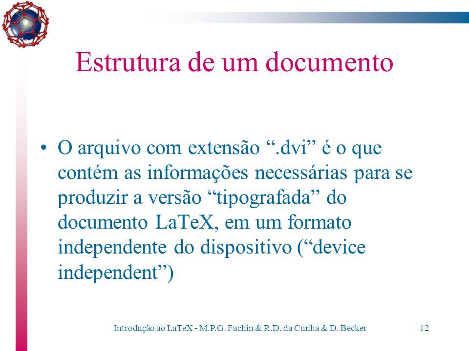 """Introdução ao LaTeX - M.P.G. Fachin & R.D. da Cunha & D. Becker11 Estrutura de um documento O arquivo com extensão """".log"""" contém um registro das ativi"""