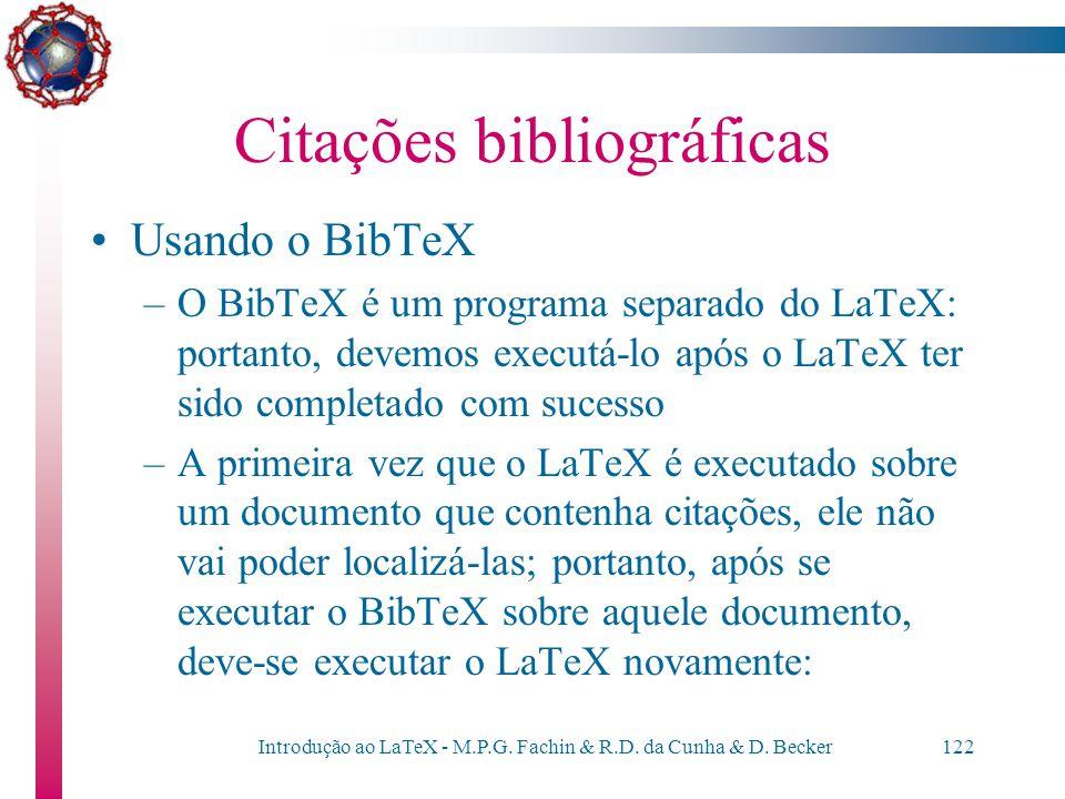 Introdução ao LaTeX - M.P.G. Fachin & R.D. da Cunha & D. Becker121 Citações bibliográficas Referências bibliográficas feitas com BibTeX –É possível, t