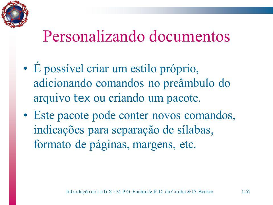 Introdução ao LaTeX - M.P.G. Fachin & R.D. da Cunha & D. Becker125 Personalizando Documentos
