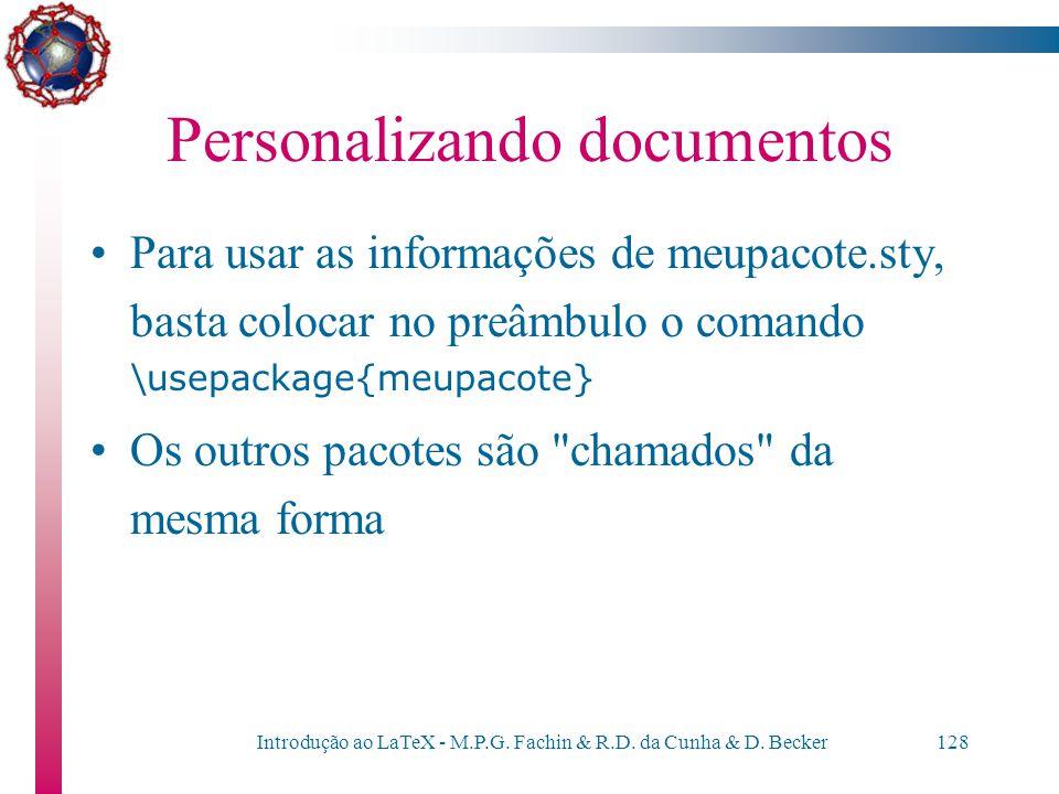Introdução ao LaTeX - M.P.G. Fachin & R.D. da Cunha & D. Becker127 Por exemplo, o arquivo meupacote.sty pode conter: \newcommand{\ca}{ç\~ao} \newcomma