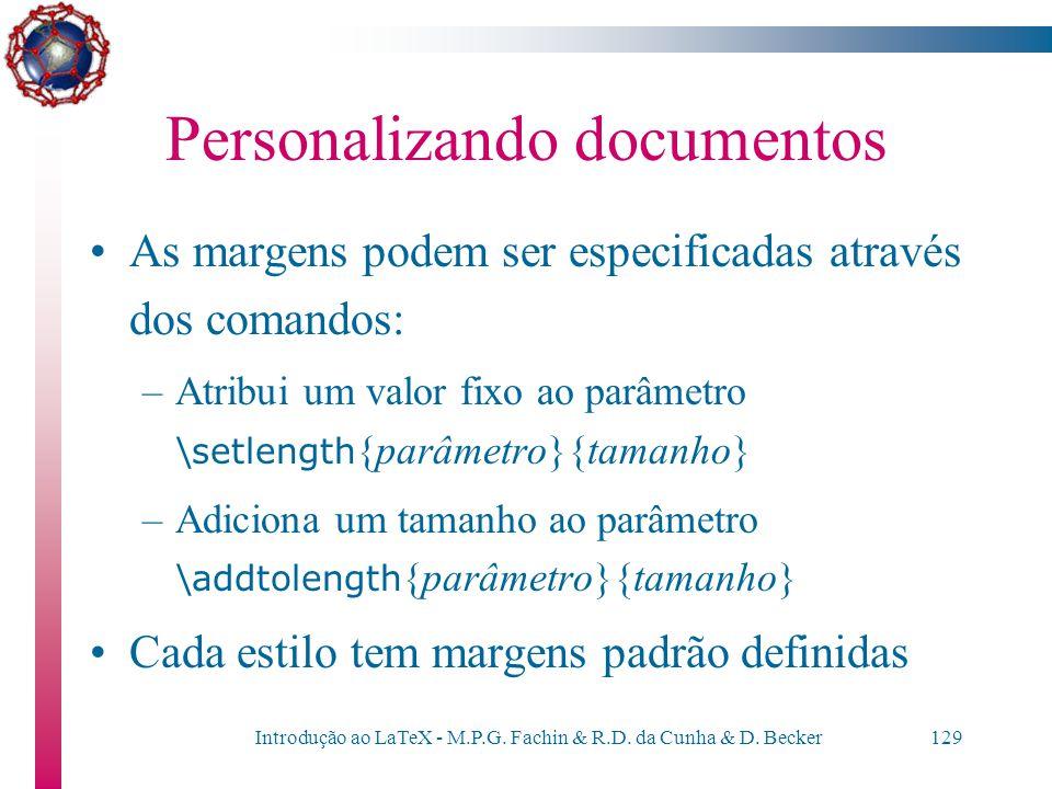 Introdução ao LaTeX - M.P.G. Fachin & R.D. da Cunha & D. Becker128 Personalizando documentos Para usar as informações de meupacote.sty, basta colocar