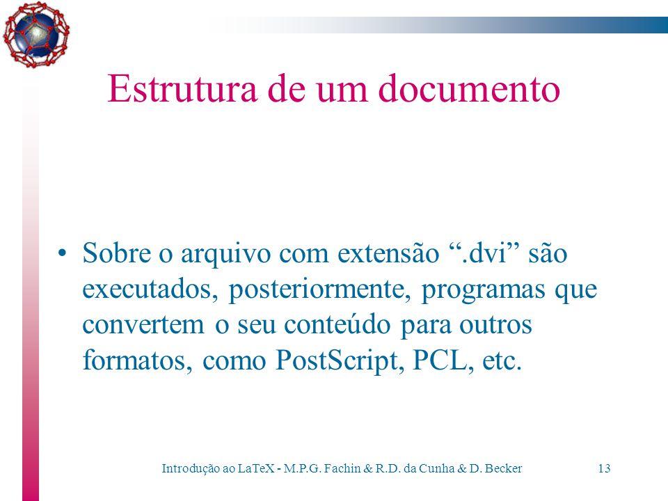 """Introdução ao LaTeX - M.P.G. Fachin & R.D. da Cunha & D. Becker12 Estrutura de um documento O arquivo com extensão """".dvi"""" é o que contém as informaçõe"""