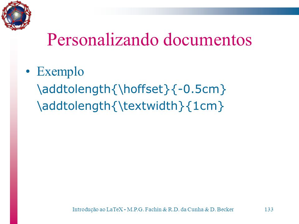 Introdução ao LaTeX - M.P.G. Fachin & R.D. da Cunha & D. Becker132 Personalizando documentos Parâmetros: 1 one inch + \hoffset 7 \textheight = 595pt 2
