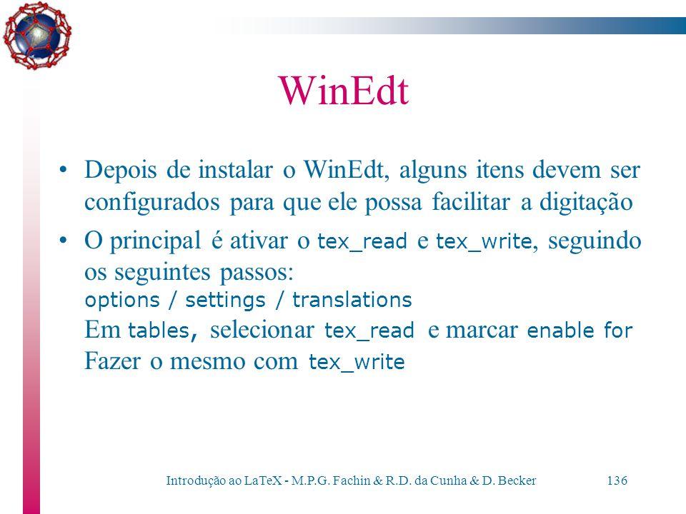 Introdução ao LaTeX - M.P.G. Fachin & R.D. da Cunha & D. Becker135 WinEdt O WinEdt é um editor de texto próprio para editar documentos do LaTeX Possui