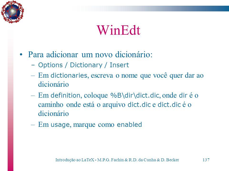 Introdução ao LaTeX - M.P.G. Fachin & R.D. da Cunha & D. Becker136 WinEdt Depois de instalar o WinEdt, alguns itens devem ser configurados para que el