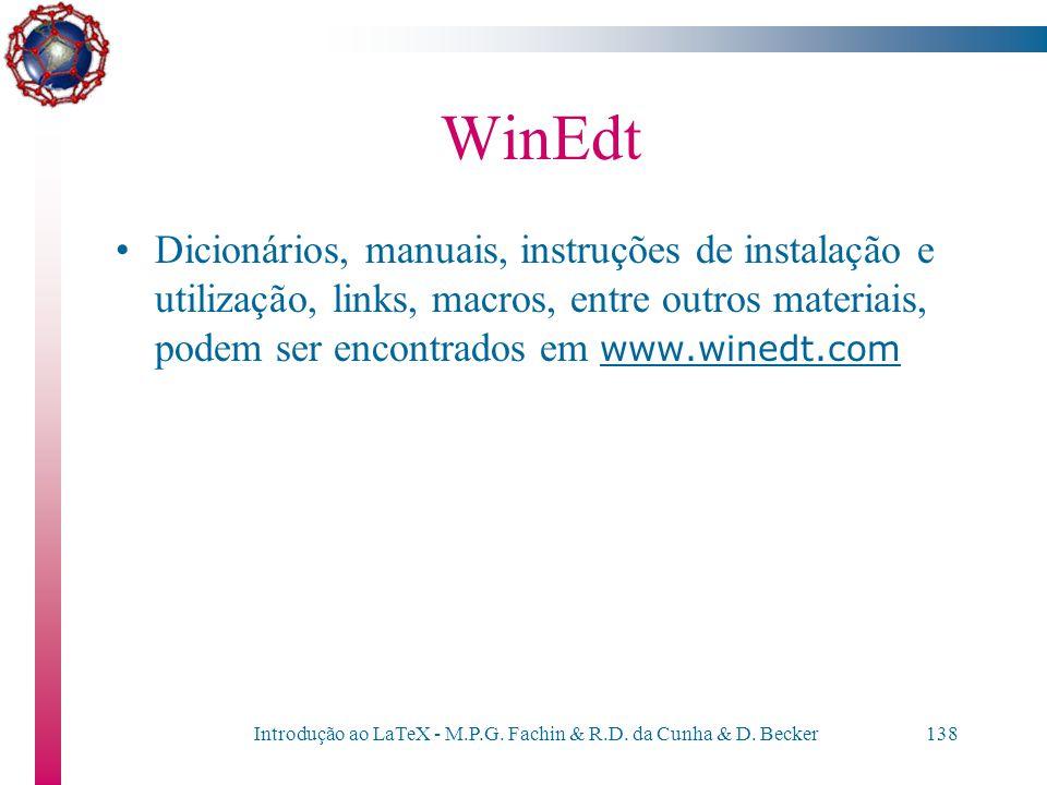 Introdução ao LaTeX - M.P.G. Fachin & R.D. da Cunha & D. Becker137 WinEdt Para adicionar um novo dicionário: –Options / Dictionary / Insert –Em dictio