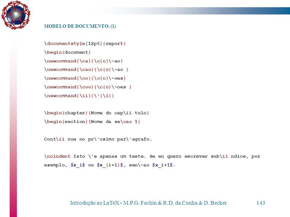 Introdução ao LaTeX - M.P.G. Fachin & R.D. da Cunha & D. Becker142 Manuais http://www.ctan.org/tex- archive/info/lshort/portuguese-BR/lshortBR.pdf htt