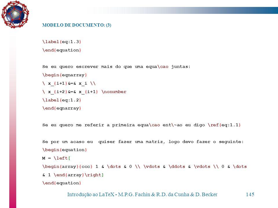 Introdução ao LaTeX - M.P.G. Fachin & R.D. da Cunha & D. Becker144 MODELO DE DOCUMENTO: (2) Se eu quero pot\^encia $x^{n+1}$, sen\~ao $x^n+1$. Para es