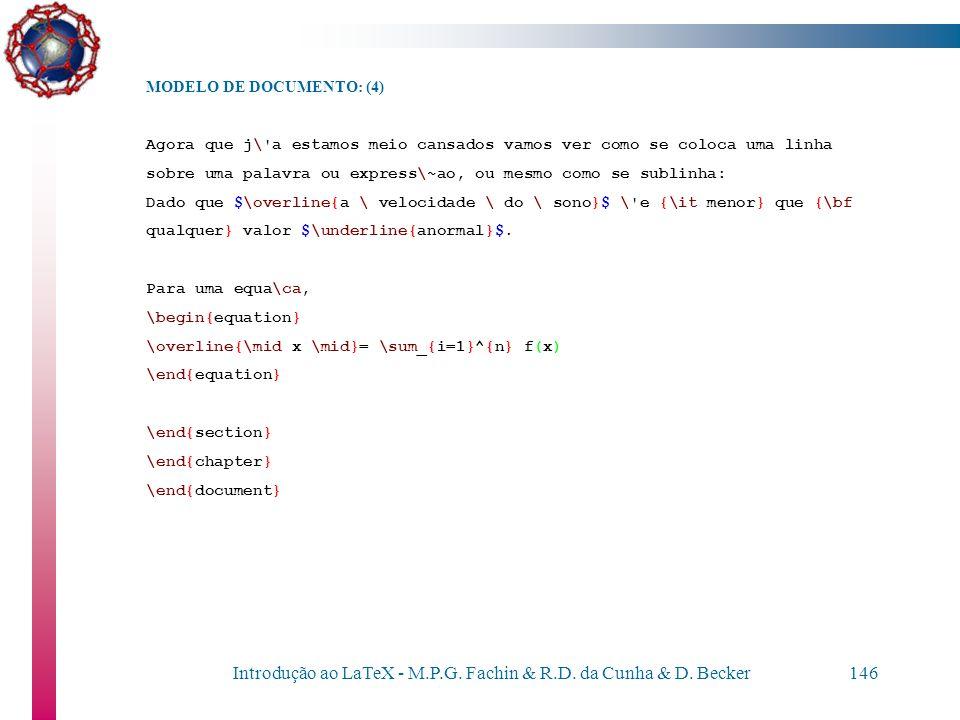 Introdução ao LaTeX - M.P.G. Fachin & R.D. da Cunha & D. Becker145 MODELO DE DOCUMENTO: (3) \label{eq:1.3} \end{equation} Se eu quero escrever mais do