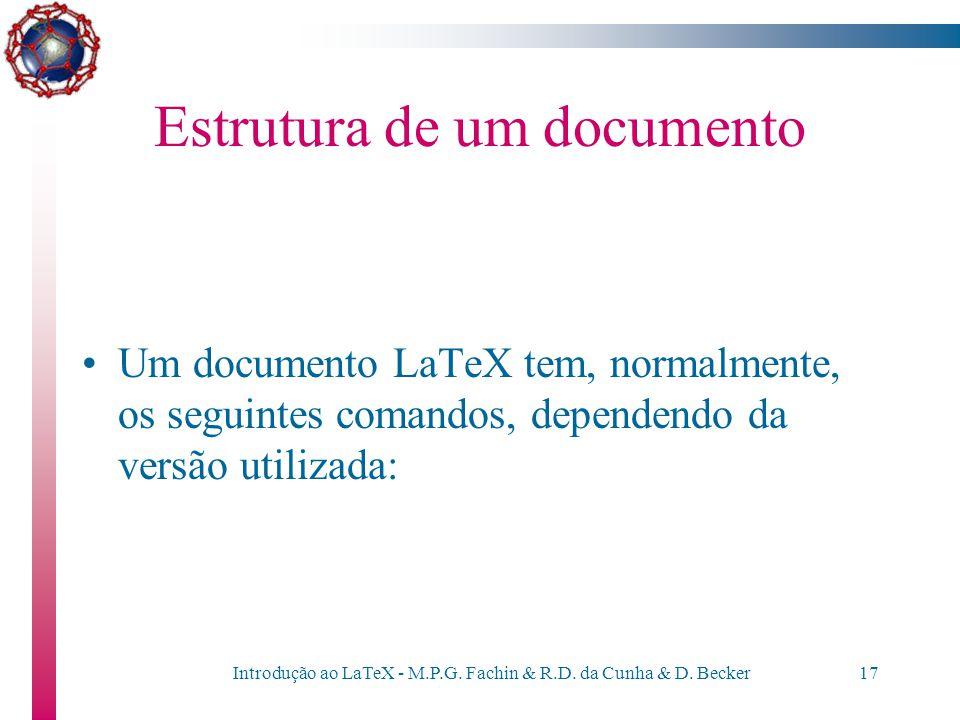 Introdução ao LaTeX - M.P.G. Fachin & R.D. da Cunha & D. Becker16 Estrutura de um documento Editar Arquivo: VI teste.tex Compilar : latex teste bibtex