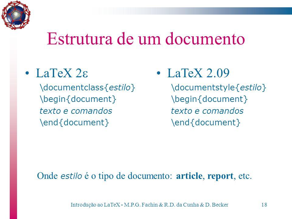 Introdução ao LaTeX - M.P.G. Fachin & R.D. da Cunha & D. Becker17 Estrutura de um documento Um documento LaTeX tem, normalmente, os seguintes comandos