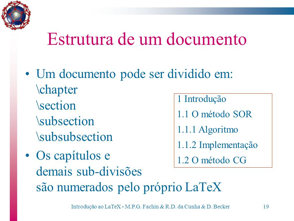 Introdução ao LaTeX - M.P.G. Fachin & R.D. da Cunha & D. Becker18 Estrutura de um documento LaTeX 2  \documentclass{estilo} \begin{document} texto e