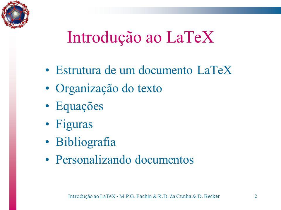 Introdução ao LaTeX Maria Paula Gonçalves Fachin Rudnei Dias da Cunha PPG Matemática Aplicada / UFRGS Dezembro/2000 Dulcenéia Becker CESUP / UFRGS