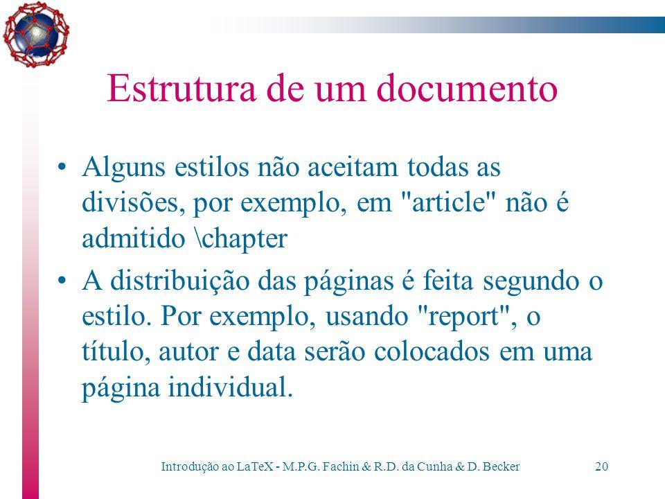 Introdução ao LaTeX - M.P.G. Fachin & R.D. da Cunha & D. Becker19 Estrutura de um documento Um documento pode ser dividido em: \chapter \section \subs
